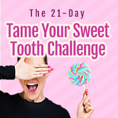 The 21-Day Tame Your Sweet Tooth Challenge
