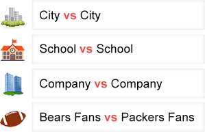 City vs City, School vs School, Company vs Company, Bears Fans vs Packers Fans