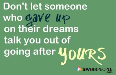 Motivational Quote - Don't let someone who gave up on their dreams talk you out of going after yours.