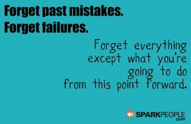 Motivational Quote - Forget past mistakes. Forget failures. Forget everything except what you're going to do from this point forward.