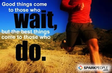 Motivational Quote - Good things come to those who wait, but the best things come to those who DO.
