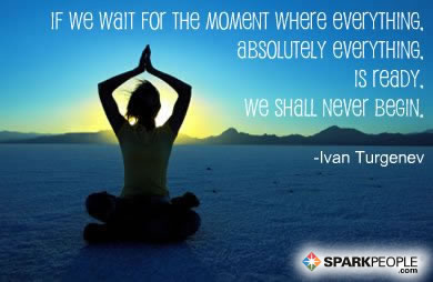 Motivational Quote - If we wait for the moment when everything, absolutely everything, is ready, we shall never begin.