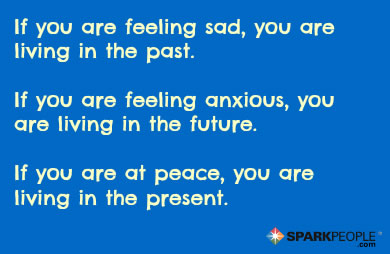 Motivational Quote - If you are depressed, you are living in the past. If you are anxious, you are living for the future. If you are at peace, you are living in the present.