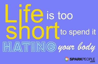 Motivational Quote - Life is too short to spend it hating your body.