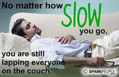 Motivational Quote - No matter how slow you go, you are still lapping everyone on the couch.