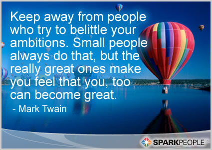 Motivational Quote - Keep away from people who try to belittle your ambitions. Small people always do that, but the really great ones make you feel that you, too can become great.