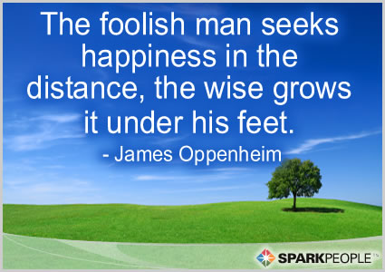 Motivational Quote - The foolish man seeks happiness in the distance, the wise grows it under his feet.