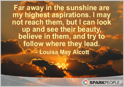 Motivational Quote - Far away in the sunshine are my highest aspirations.  I may not reach them, but I can look up and see their beauty, believe in them, and try to follow where they lead.