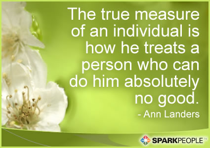 Motivational Quote - The true measure of an individual is how he treats a person who can do him absolutely no good.