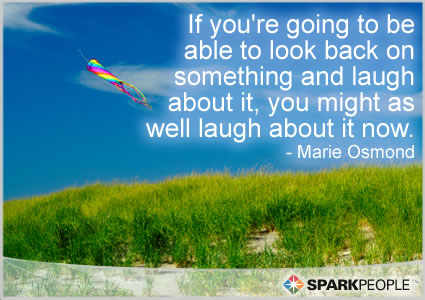 Motivational Quote - If you're going to be able to look back on something and laugh about it, you might as well laugh about it now.