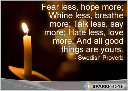 Motivational Quote - Fear less, hope more; Whine less, breathe more; Talk less, say more; Hate less, love more; And all good things are yours.