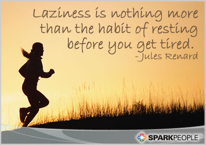 Motivational Quote - Laziness is nothing more than the habit of resting before you get tired.