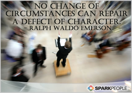Motivational Quote - No change of circumstances can repair a defect of character.