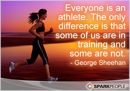 Motivational Quote - Everyone is an athlete. The only difference is that some of us are in training and some are not.