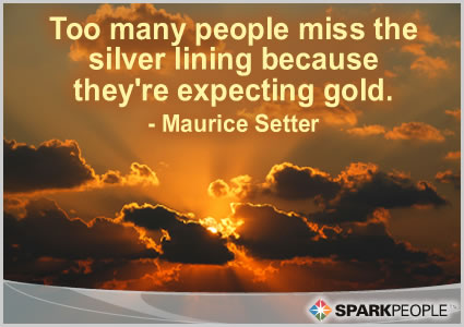 Motivational Quote - Too many people miss the silver lining because they're expecting gold.