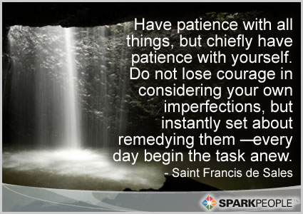 Motivational Quote - Have patience with all things, but chiefly have patience with yourself. Do not lose courage in considering your own imperfections, but instantly set about remedying them — every day begin the task anew.