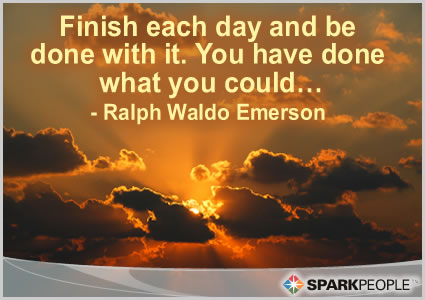 Motivational Quote - Finish each day and be done with it.  You have done what you could�
