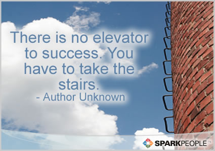 Motivational Quote - There is no elevator to success.  You have to take the stairs.