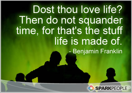 Motivational Quote - Dost thou love life?  Then do not squander time, for that's the stuff life is made of.