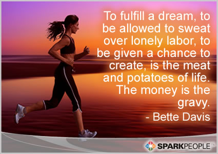 Motivational Quote - To fulfill a dream, to be allowed to sweat over lonely labor, to be given a chance to create, is the meat and potatoes of life. The money is the gravy.
