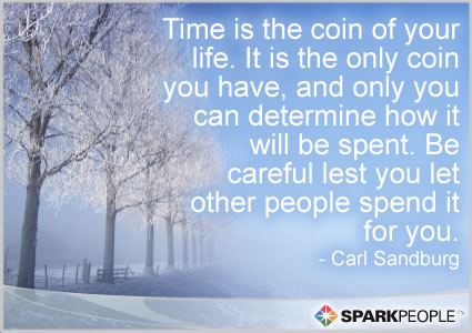 Motivational Quote - Time is the coin of your life. It is the only coin you have, and only you can determine how it will be spent. Be careful lest you let other people spend it for you.