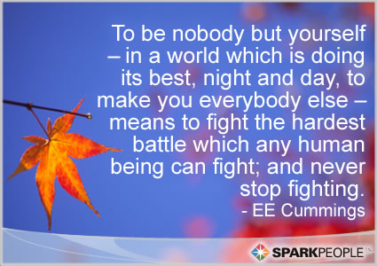 Motivational Quote - To be nobody but yourself � in a world which is doing its best, night and day, to make you everybody else � means to fight the hardest battle which any human being can fight; and never stop fighting.