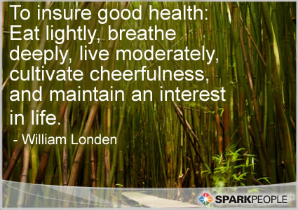 Motivational Quote - To insure good health: Eat lightly, breathe deeply, live moderately, cultivate cheerfulness, and maintain an interest in life.