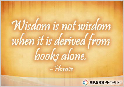 Motivational Quote - Wisdom is not wisdom when it is derived from books alone.