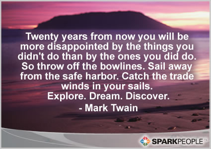 Motivational Quote - Twenty years from now you will be more disappointed by the things you didn't do than by the ones you did do. So throw off the bowlines. Sail away from the safe harbor. Catch the trade winds in your sails. Explore. Dream. Discover.