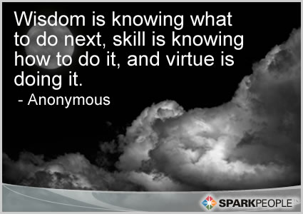 Motivational Quote - Wisdom is knowing what to do next, skill is knowing how to do it, and virtue is doing it.