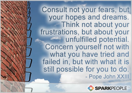 Motivational Quote - Consult not your fears, but your hopes and dreams.  Think not about your frustrations, but about your unfulfilled potential.  Concern yourself not with what you have tried and failed in, but with what it is still possible for you to do.