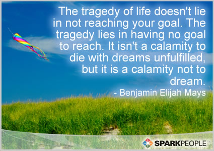 Motivational Quote - The tragedy of life doesn�t lie in not reaching your goal. The tragedy lies in having no goal to reach. It isn�t a calamity to die with dreams unfulfilled, but it is a calamity not to dream�It is not a disgrace not to reach the starts, but it is a disgrac