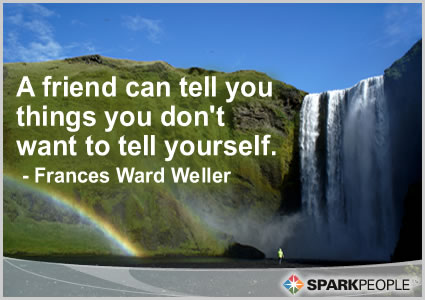 a friend can tell you things you don 39 t want to tell