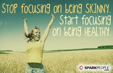 Motivational Quote - Stop focusing on being skinny. Start focusing on being healthy and the weight will take care of itself.