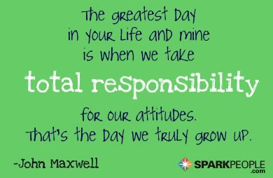 Motivational Quote - The greatest day in your life and mine is when we take total responsibility for our attitudes. That's the day we truly grow up.