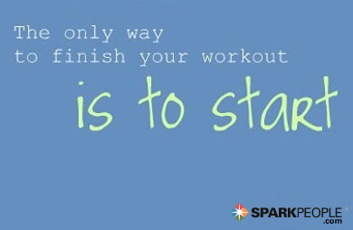Motivational Quote - The only way to finish your workout is to start.