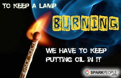 Motivational Quote - To keep a lamp burning, we have to keep putting oil in it.