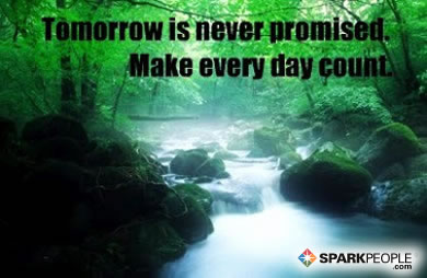 Motivational Quote - Tomorrow is never promised. Make every day count.