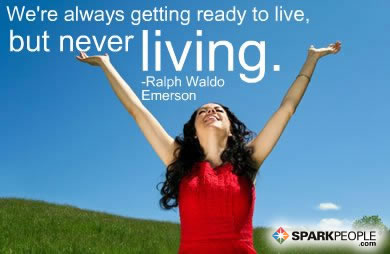 Motivational Quote - We're always getting ready to live, but never living.