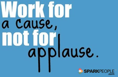 Motivational Quote - Work for a cause, not for applause.