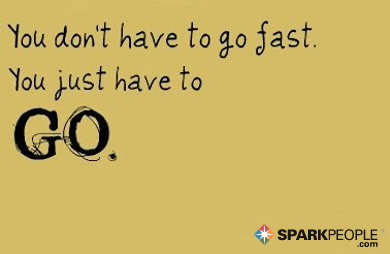 Motivational Quote - You don't have to go fast. You just have to go.