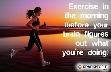 Motivational Quote - Exercise in the morning (before your brain figures out what you're doing).