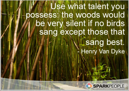 Motivational Quote - Use what talent you possess: the woods would be very silent if no birds sang except those that sang best.