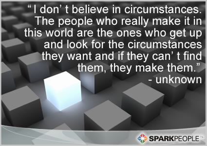 Motivational Quote - People are always blaming their circumstances for what they are.  I don't believe in circumstances.  The people who really make it in this world are the ones who get up and look for the circumstances they want and if they can't find them, they make them.