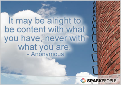 Motivational Quote - It may be alright to be content with what you have, never with what you are.