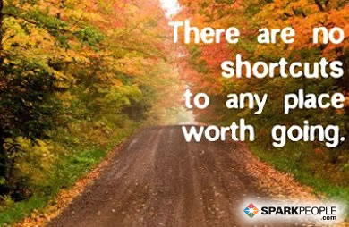 Motivational Quote - There are no shortcuts to any place worth going.