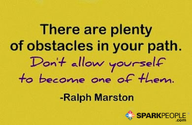 Motivational Quote - There are plenty of difficult obstacles in your path. Don't allow yourself to become one of them.