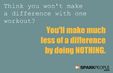 Motivational Quote - Think you won't make a difference with one workout? You'll make much less of a difference by doing nothing.