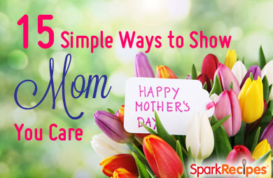 15 Simple Ways To Show Mom You Care Slideshow Sparkrecipes