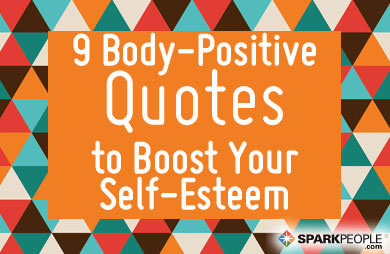 9 Body Positive Quotes To Boost Your Self Esteem Sparkpeople
